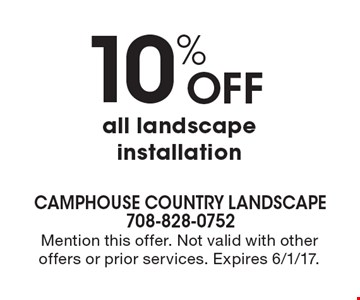 10% off all landscape installation. Mention this offer. Not valid with other offers or prior services. Expires 6/1/17.