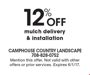 12% off mulch delivery & installation. Mention this offer. Not valid with other offers or prior services. Expires 6/1/17.