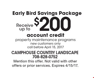 Early Bird Savings Package. Receive up to $200 account credit property maintenance programs. New customers only. Call before April 15, 2017. Mention this offer. Not valid with other offers or prior services. Expires 4/15/17.