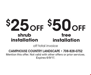 $50 off tree installation and $25 off shrub installation, off total invoice. Mention this offer. Not valid with other offers or prior services. Expires 6/9/17.
