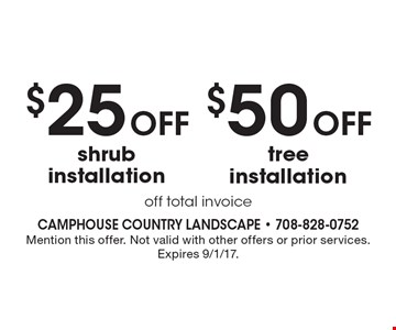 $50 Off tree installation off total invoice OR $25 Off shrub installation off total invoice.  Mention this offer. Not valid with other offers or prior services. Expires 9/1/17.