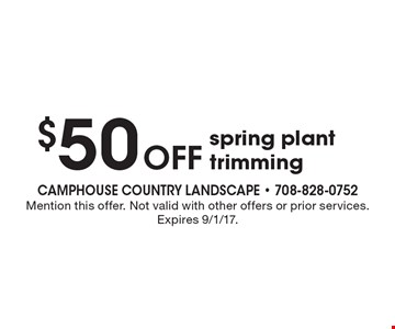 $50 Off spring plant trimming. Mention this offer. Not valid with other offers or prior services. Expires 9/1/17.