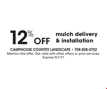 12% Off mulch delivery & installation. Mention this offer. Not valid with other offers or prior services. Expires 9/1/17.