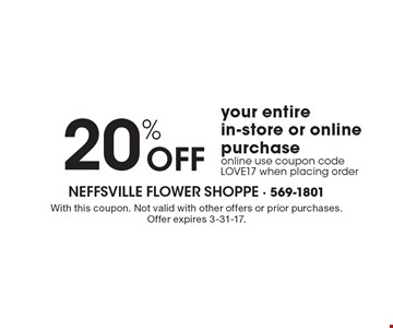 20% off your entire in-store or online purchase. Online use coupon code LOVE17 when placing order. With this coupon. Not valid with other offers or prior purchases. Offer expires 3-31-17.