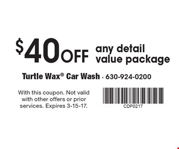 $40 Off any detail value package. With this coupon. Not valid with other offers or prior services. Expires 3-15-17.