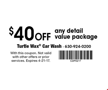 $40 Off any detail value package. With this coupon. Not valid with other offers or prior services. Expires 4-21-17.