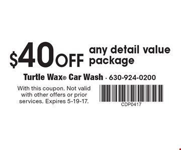 $40 Off any detail value package. With this coupon. Not valid with other offers or prior services. Expires 5-19-17.