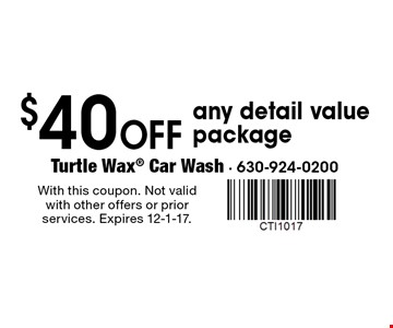 $40 off any detail value package. With this coupon. Not valid with other offers or prior services. Expires 12-1-17.