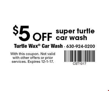 $5 off super turtle car wash. With this coupon. Not valid with other offers or prior services. Expires 12-1-17.