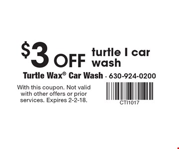$3 Off turtle I car wash. With this coupon. Not valid with other offers or prior services. Expires 2-2-18.