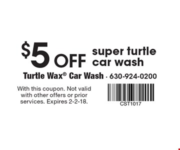 $5 Off super turtle car wash. With this coupon. Not valid with other offers or prior services. Expires 2-2-18.