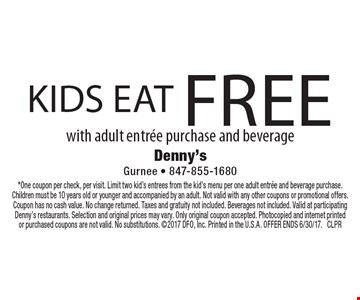 Kids eat free with adult entree purchase and beverage. *One coupon per check, per visit. Limit two kid's entrees from the kid's menu per one adult entree and beverage purchase. Children must be 10 years old or younger and accompanied by an adult. Not valid with any other coupons or promotional offers. Coupon has no cash value. No change returned. Taxes and gratuity not included. Beverages not included. Valid at participating Denny's restaurants. Selection and original prices may vary. Only original coupon accepted. Photocopied and internet printed or purchased coupons are not valid. No substitutions. 2017 DFO, Inc. Printed in the U.S.A. OFFER ENDS 6/30/17. CLPR
