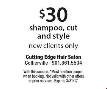 $30 shampoo, cut and style new clients only. With this coupon. *Must mention coupon when booking. Not valid with other offers or prior services. Expires 3/31/17.