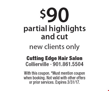 $90 partial highlights and cut new clients only. With this coupon. *Must mention coupon when booking. Not valid with other offers or prior services. Expires 3/31/17.
