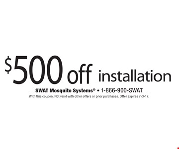 $500 off installation. With this coupon. Not valid with other offers or prior purchases. Offer expires 7-3-17.