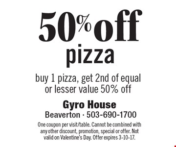 50%off pizza. Buy 1 pizza, get 2nd of equal or lesser value 50% off. One coup on per visit/table. Cannot be combined with any other discount, promotion, special or offer. Not valid on Valentine's Day. Offer expires 3-10-17.