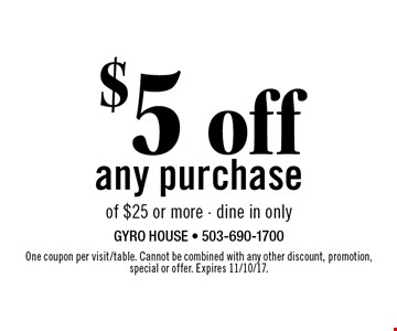 $5 off any purchase of $25 or more - dine in only. One coupon per visit/table. Cannot be combined with any other discount, promotion, special or offer. Not valid on Mother's Day. Expires 11/10/17.