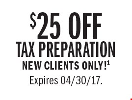 $25 off tax preparation. New clients only! COUPON CODE: 58425. Valid at participating U.S. offices for an original 2016 personal income tax return for new clients only. Discount may not be used for Form 1040EZ or combined with any other offer or promotion. Void if transferred and where prohibited. Coupon must be presented prior to completion of initial tax office interview. 1A new client is an individual who did not use H&R Block office services to prepare his or her 2015 tax return. No cash value. Expires April 30, 2017. OBTP#B13696 2017 HRB Tax Group, Inc.Expires 04/30/17.