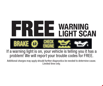 Free warning light scan. If a warning light is on, your vehicle is telling you it has a problem! We will report your trouble codes for FREE. Additional charges may apply should further diagnostics be needed to determine cause. Limited time only.