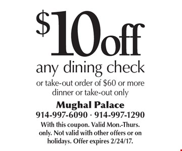 $10 off any dining check or take-out order of $60 or more dinner or take-out only. With this coupon. Valid Mon.-Thurs. only. Not valid with other offers or on holidays. Offer expires 2/24/17.