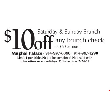 Saturday & Sunday Brunch $10 off any brunch check of $60 or more. Limit 1 per table. Not to be combined. Not valid with other offers or on holidays. Offer expires 2/24/17.