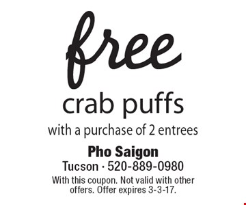 free crab puffs with a purchase of 2 entrees. With this coupon. Not valid with other offers. Offer expires 3-3-17.