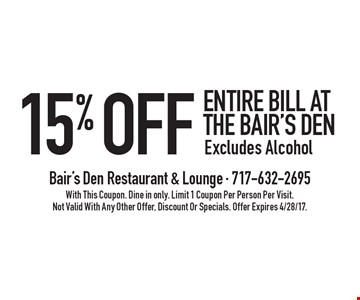 15% Off Entire Bill At The Bair's Den Excludes Alcohol. With This Coupon. Dine in only. Limit 1 Coupon Per Person Per Visit. Not Valid With Any Other Offer, Discount Or Specials. Offer Expires 4/28/17.