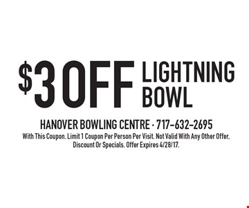 $3 Off Lightning Bowl. With This Coupon. Limit 1 Coupon Per Person Per Visit. Not Valid With Any Other Offer, Discount Or Specials. Offer Expires 4/28/17.