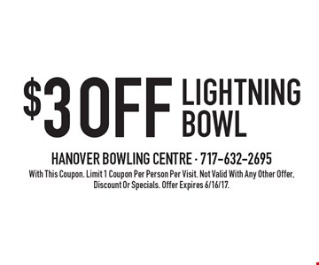 $3 Off Lightning Bowl. With This Coupon. Limit 1 Coupon Per Person Per Visit. Not Valid With Any Other Offer, Discount Or Specials. Offer Expires 6/16/17.