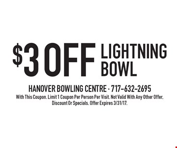$3 Off Lightning Bowl. With This Coupon. Limit 1 Coupon Per Person Per Visit. Not Valid With Any Other Offer, Discount Or Specials. Offer Expires 3/31/17.