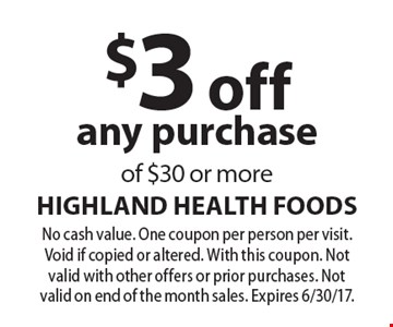$3 off any purchase of $30 or more. No cash value. One coupon per person per visit. Void if copied or altered. With this coupon. Not valid with other offers or prior purchases. Not valid on end of the month sales. Expires 6/30/17.