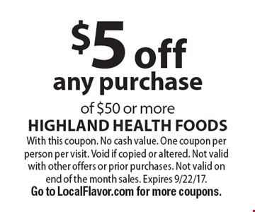 $5 off any purchase of $50 or more. With this coupon. No cash value. One coupon per person per visit. Void if copied or altered. Not valid with other offers or prior purchases. Not valid on end of the month sales. Expires 9/22/17. Go to LocalFlavor.com for more coupons.