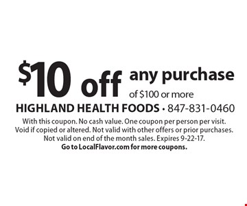 $10 off any purchase of $100 or more. With this coupon. No cash value. One coupon per person per visit. Void if copied or altered. Not valid with other offers or prior purchases. Not valid on end of the month sales. Expires 9-22-17. Go to LocalFlavor.com for more coupons.