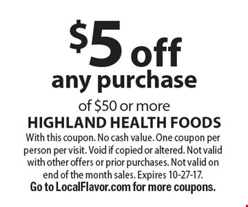 $5 off any purchase of $50 or more. With this coupon. No cash value. One coupon per person per visit. Void if copied or altered. Not valid with other offers or prior purchases. Not valid on end of the month sales. Expires 10-27-17. Go to LocalFlavor.com for more coupons.