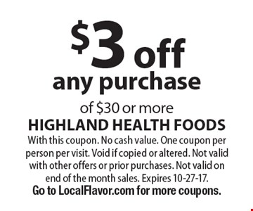 $3 off any purchase of $30 or more. With this coupon. No cash value. One coupon per person per visit. Void if copied or altered. Not valid with other offers or prior purchases. Not valid on end of the month sales. Expires 10-27-17. Go to LocalFlavor.com for more coupons.