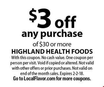$3 off any purchase of $30 or more. With this coupon. No cash value. One coupon per person per visit. Void if copied or altered. Not valid with other offers or prior purchases. Not valid on end of the month sales. Expires 2-2-18. Go to LocalFlavor.com for more coupons.