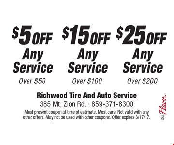 $25 OFF Any Service Over $200. $15 OFF Any Service Over $100. $5 OFF Any Service Over $50. Must present coupon at time of estimate. Most cars. Not valid with any other offers. May not be used with other coupons. Offer expires 3/17/17.