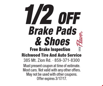 1/2 OFF Brake Pads & Shoes Free Brake Inspection. Must present coupon at time of estimate. Most cars. Not valid with any other offers. May not be used with other coupons. Offer expires 3/17/17.