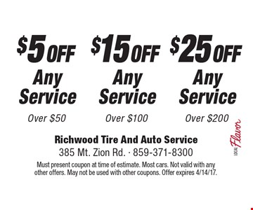 $25 OFF Any Service Over $200 OR $15 OFF Any Service Over $100 OR $5 OFF Any Service Over $50. Must present coupon at time of estimate. Most cars. Not valid with any other offers. May not be used with other coupons. Offer expires 4/14/17.