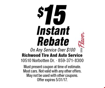$15 Instant Rebate On Any Service Over $100. Must present coupon at time of estimate. Most cars. Not valid with any other offers. May not be used with other coupons. Offer expires 5/31/17.