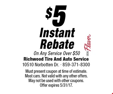 $5 Instant Rebate On Any Service Over $50. Must present coupon at time of estimate. Most cars. Not valid with any other offers. May not be used with other coupons. Offer expires 5/31/17.