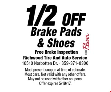 1/2 OFF Brake Pads & Shoes. Free Brake Inspection. Must present coupon at time of estimate. Most cars. Not valid with any other offers. May not be used with other coupons. Offer expires 5/19/17.