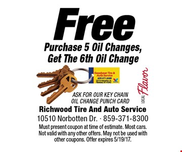 Free Purchase 5 Oil Changes, Get The 6th Oil Change Ask For Our Key Chain Oil Change Punch Card. Must present coupon at time of estimate. Most cars. Not valid with any other offers. May not be used with other coupons. Offer expires 5/19/17.