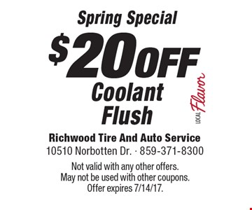 Spring Special $20 OFF Coolant Flush. Not valid with any other offers. May not be used with other coupons. Offer expires 7/14/17.