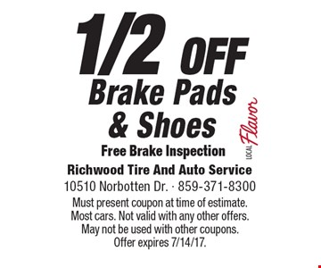 1/2 OFF Brake Pads & Shoes. Free Brake Inspection. Must present coupon at time of estimate. Most cars. Not valid with any other offers. May not be used with other coupons. Offer expires 7/14/17.
