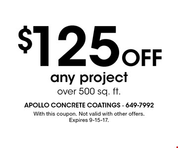 $125 Off any project over 500 sq. ft. With this coupon. Not valid with other offers. Expires 9-15-17.