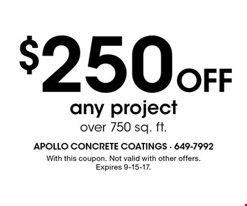 $250 Off any project over 750 sq. ft.. With this coupon. Not valid with other offers. Expires 9-15-17.