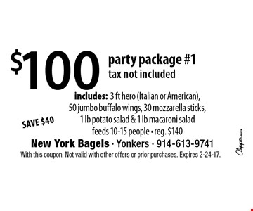 Save $40. $100 party package #1. Tax not included. Includes: 3 ft hero (Italian or American), 50 jumbo buffalo wings, 30 mozzarella sticks,1 lb potato salad & 1 lb macaroni salad. Feeds 10-15 people. Reg. $140. With this coupon. Not valid with other offers or prior purchases. Expires 2-24-17.