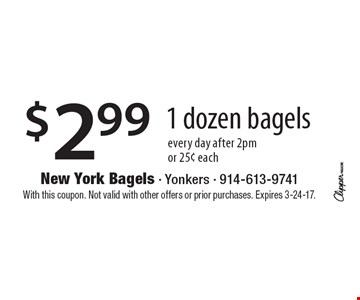 $2.99 1 dozen bagels. Every day after 2pm or 25¢ each. With this coupon. Not valid with other offers or prior purchases. Expires 3-24-17.