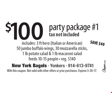 $100 party package #1 (tax not included) includes: 3 ft hero (Italian or American) 50 jumbo buffalo wings, 30 mozzarella sticks,1 lb potato salad & 1 lb macaroni salad. Feeds 10-15 people - reg. $140. With this coupon. Not valid with other offers or prior purchases. Expires 5-26-17.
